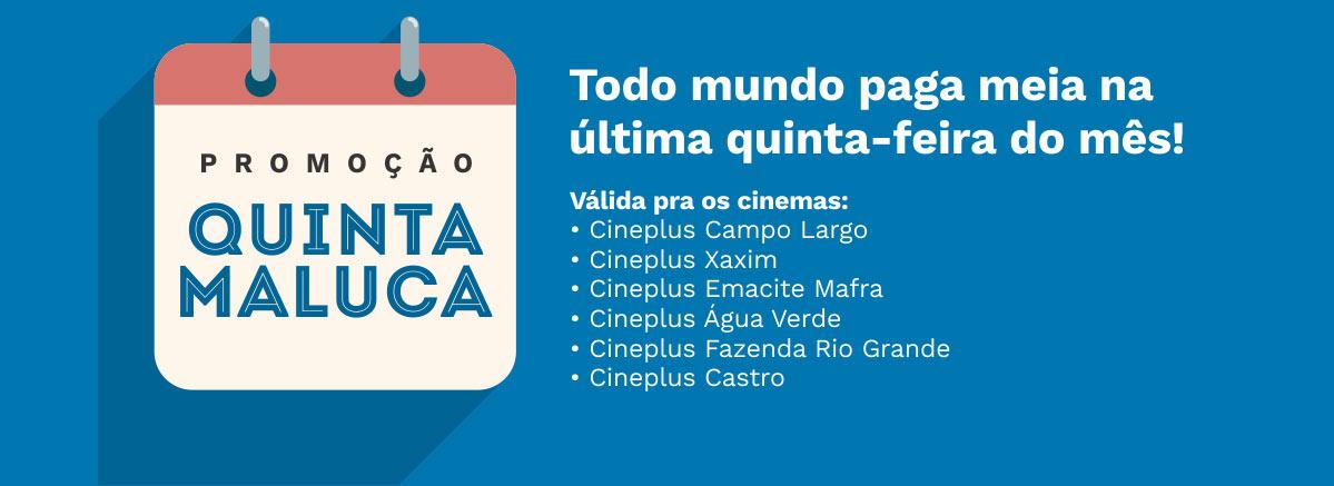 Promoção Quinta Maluca - Cineplus Cinema